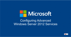 Configuring Advanced Windows Server® 2012 Services